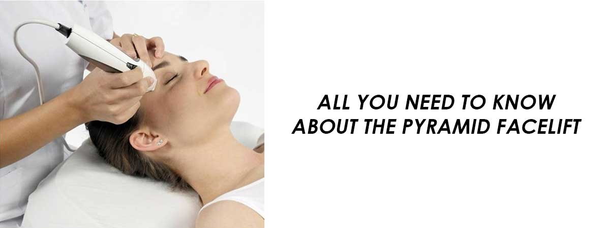 All You Need To Know About The Pyramid Facelift